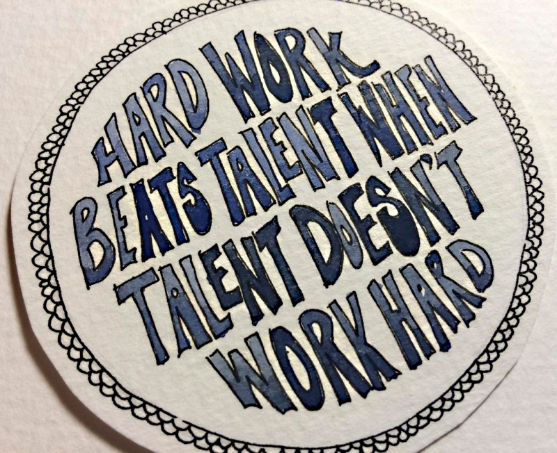 One of my favorites - for a fellow art professor who, like me, believes that any art student is capable of achieving greatness if they'll only put in the work.